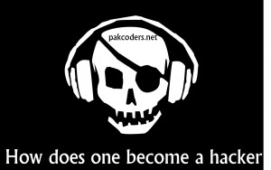 How does one become a hacker- Pak Coders